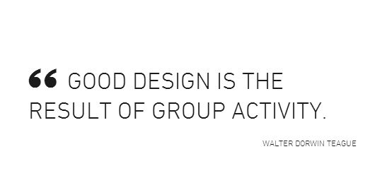 good design is the result of group activity_ walter teague